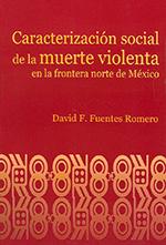 Caracterizacion social de la muerte violenta en l a frontera norte de Mexico : el caso de Mexicali,