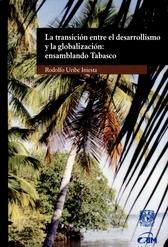 La transición entre el desarrollismo y la globalización. Ensamblando Tabasco
