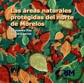 Las áreas naturales protegidas del norte de Morelos. Parque Nacional Lagunas de Zempoala, parque nacional el Tepozteco, corredor biológico Chichinautzin