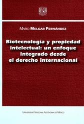 Biotecnología y propiedad intelectual. Un enfoque integrado desde el derecho internacional