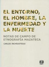 El entorno, el hombre, la enfermedad y la muerte. Notas de campo de etnografía mazateca