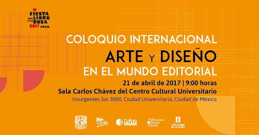 Libros UNAM celebra a los libros y al derecho de autor con el Coloquio Internacional Arte y Diseño en el Mundo Editorial