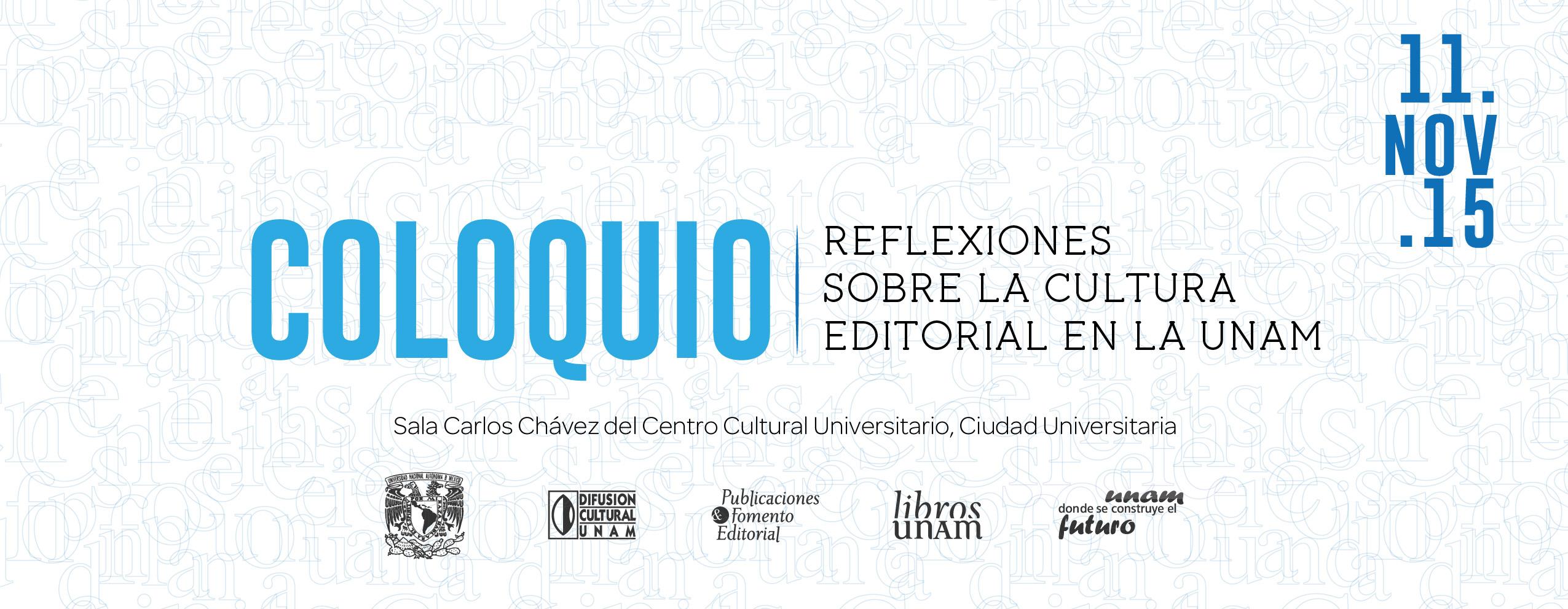 COLOQUIO REFLEXIONES SOBRE LA CULTURA EDITORIAL EN LA UNAM
