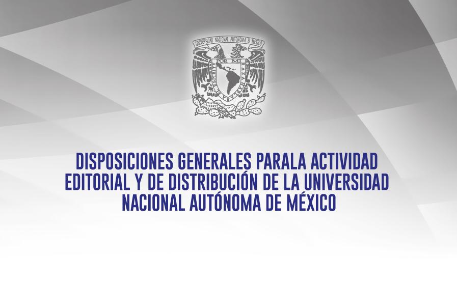 Se publican las nuevas Disposiciones Generales para la Actividad Editorial y de Distribución de la UNAM