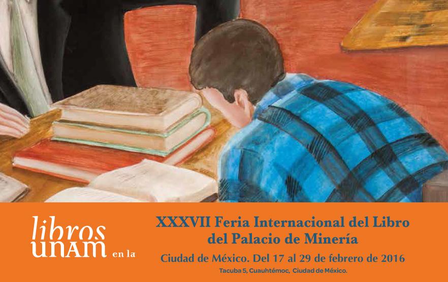 Libros UNAM en la XXXVII Feria Internacional del Libro del Palacio de Minería