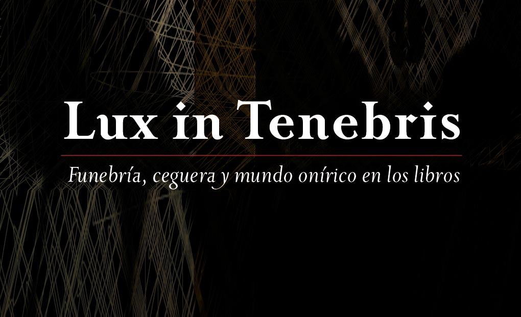 """Coloquio """"Lux in Tenebris. Funebría, ceguera y mundo onírico en los libros"""""""
